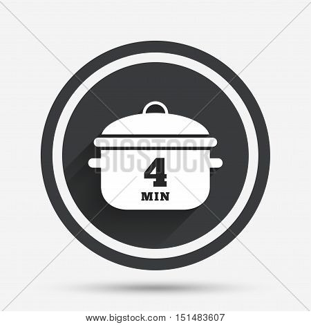 Boil 4 minutes. Cooking pan sign icon. Stew food symbol. Circle flat button with shadow and border. Vector