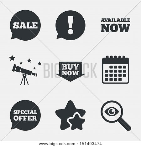 Sale icons. Special offer speech bubbles symbols. Buy now arrow shopping signs. Available now. Attention, investigate and stars icons. Telescope and calendar signs. Vector