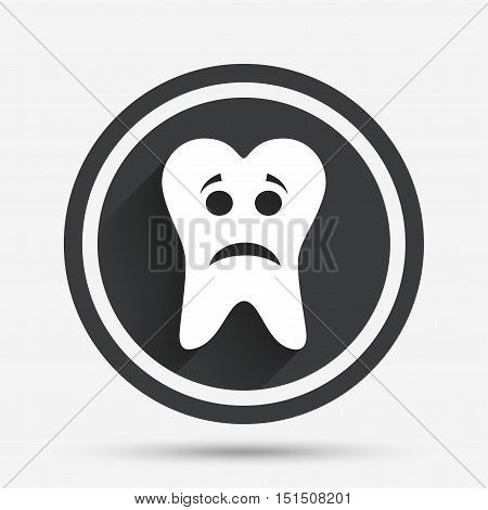 Tooth sad face sign icon. Aching tooth symbol. Unhealthy teeth. Circle flat button with shadow and border. Vector