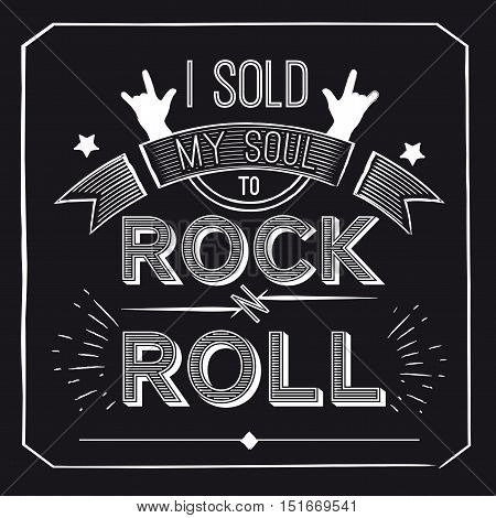 Vector quote about rock - I sold my soul to rock-n-roll. Concept musical design for t-shirts, posters, logos, cd covers. Vector illustration.