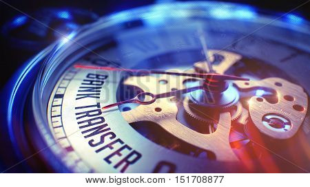 Bank Transfer. on Vintage Watch Face with CloseUp View of Watch Mechanism. Time Concept. Film Effect. Pocket Watch Face with Bank Transfer Wording on it. Business Concept with Lens Flare Effect. 3D.