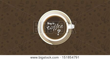 Coffee cup on a saucer top view background. White mug full of coffee on seamless hand drawn backdrop. Vector eps10 illustration.