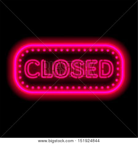 Neon sign It is closed. The shining frame in a retro style with illumination lamps. Information billboard. Vector illustration.