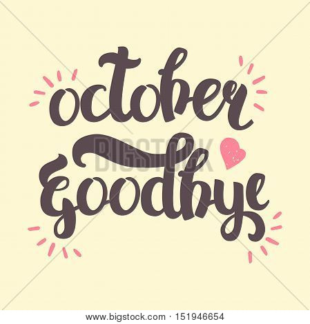 Vector Hand Drawn Lettering. The Trend Calligraphy for banners, labels, signs, prints, posters, web and phone case. October Goodbye