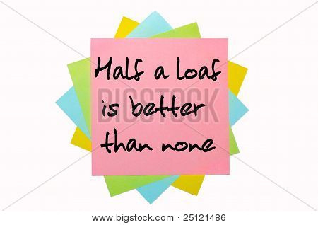 "Proverb ""   Half A Loaf Is Better Than None "" Written On Bunch Of Sticky Notes"