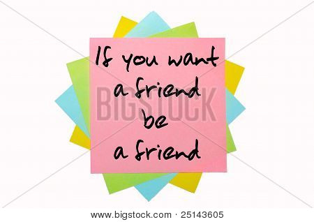 """Proverb """" If You Want A Friend, Be A Friend """" Written On Bunch Of Sticky Notes"""