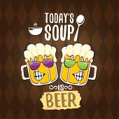 Todays Soup Is Beer Vector Pub Menu Concept Illustration Or Summer Poster. Vector Funky Beer Charact poster