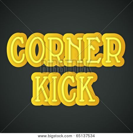 Poster, banner or flyer design with text Corner Kick in yellow color on grey background.