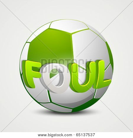 Shiny green soccer ball and stylish text Foul on grey background, can be use as flyer, banner or poster.