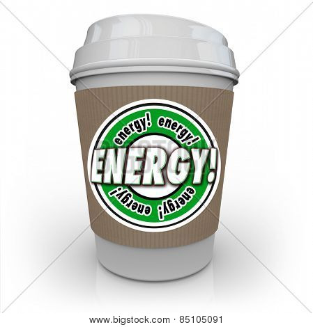 Energy word on coffee cup sleeve to illustrate a drink or beverage infused with caffeine, protein, vitamins or other nutritional additives to give you power and strength