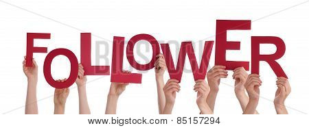 Many People Hands Holding Red Word Follower