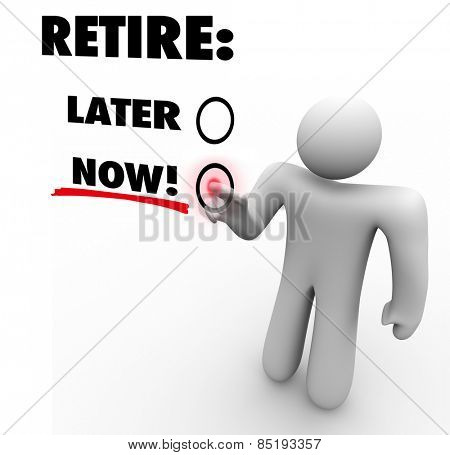 Retire Now vs Later words on a touch screen and a person, man or worker pressing the button and choosing to end his job or career and take it easy
