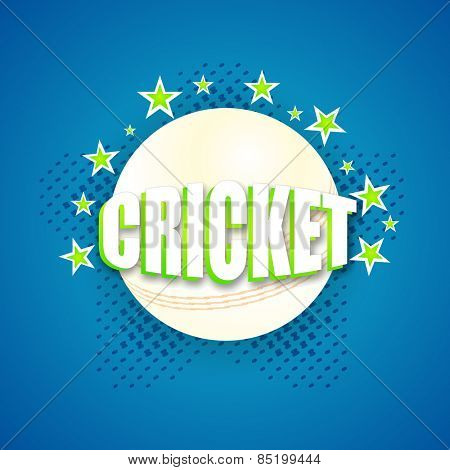 Stylish text Cricket with white ball on stars decorated blue background.
