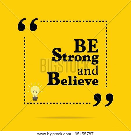Inspirational Motivational Quote. Be Strong And Believe.