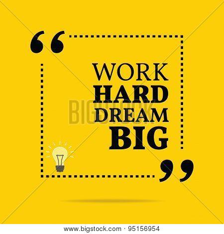 Inspirational Motivational Quote. Work Hard Dream Big.