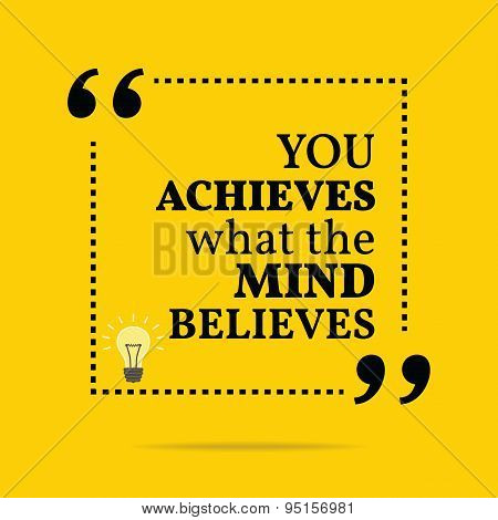 Inspirational Motivational Quote. You Achieves What Mind Believes.