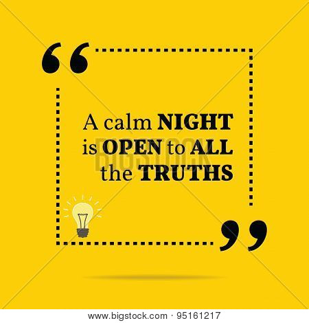 Inspirational Motivational Quote. A Calm Night Is Open To All The Truths.