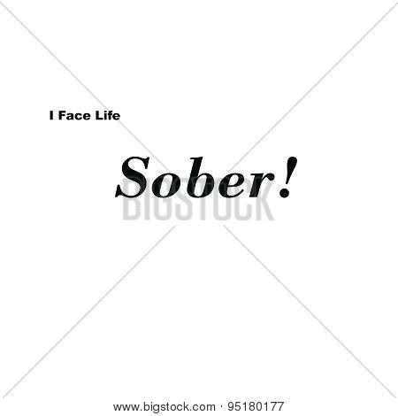 I face life Sober Black on White