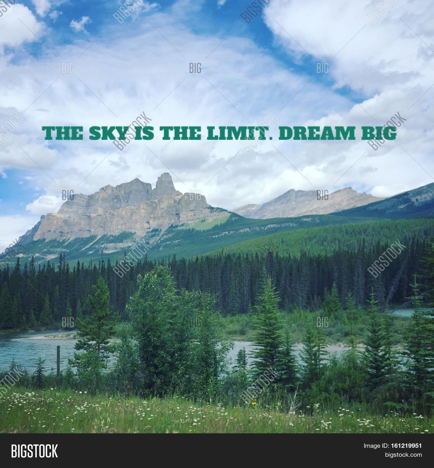 Scenic quotes daily inspirational quotations and sayings on - The Sky Is The Limit Dream Big Inspirational Quote On Beautiful Scenic Summer Mountain