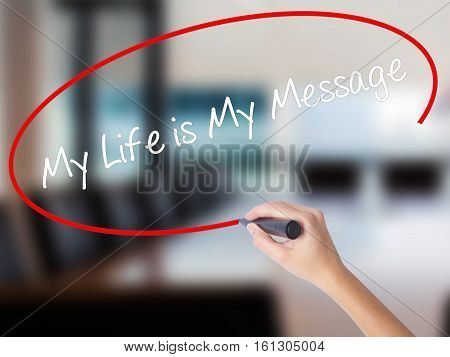Woman Hand Writing My Life Is My Message With A Marker Over Transparent Board