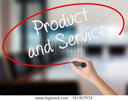 Woman Hand Writing Product And Service With A Marker Over Transparent Board.