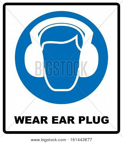 wear earmuffs or ear plugs sign. Information mandatory symbol in blue circle isolated on white. Vector illustration