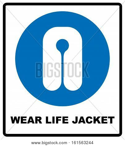 Life Jacket Wear Sign. Safety vest icon. Information mandatory symbol in blue circle isolated on white. Vector illustration