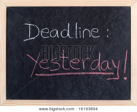 yesterday deadline written on blackboard