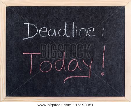 today deadline written on blackboard