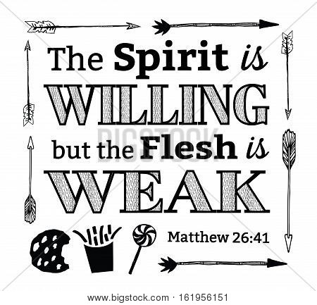 The Spirit is Willing but the Flesh is Weak Christian Hand Drawn Bible Scripture Design Art Card from Gospel of Matthew with arrow border, and Junk Food Sketches black on white background