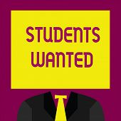 Conceptual Hand Writing Showing Students Wanted. Business Photo Text List Of Things Wishes Or Dreams poster