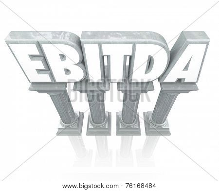 EBITDA word 3d letters on stone columns to report or state earnings before interest, tax, depreciation and amortization