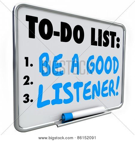 Be a Good Listener words written on a to do list on dry erase board telling or reminding you to hear and understand information shared with you