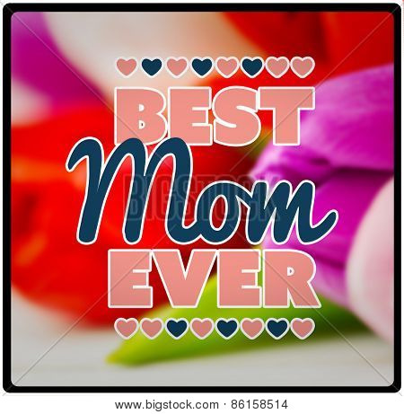 best mom ever against tulips on table