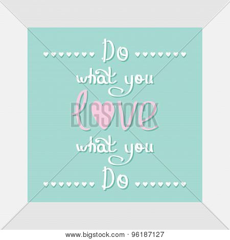 Do What You Love Love What You Do Quote Motivation Calligraphic Inspiration Phrase In The Frame Lett