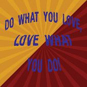Word Writing Text Do What You Love Love What You Do. Business Concept For Make Things With Positive  poster