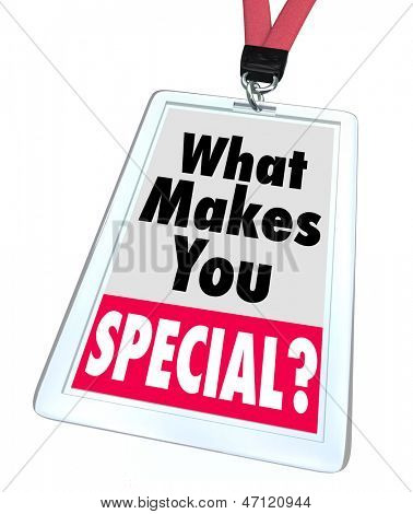 The words What Makes You Special on a badge, asking the question of what characteristics set you apart as an individual as different, unique, distinguished or better than the rest