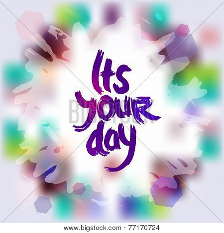 It's Your Day Freehand Drawing, Grunge Sketch Card For Your Design. Vector