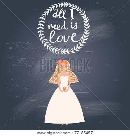 All I need is love. Beautiful bride in stylish vector card. Concept romantic background