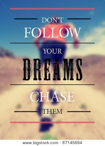 a woman with an athletic pair of legs running or jogging on a path during summer toned with a soft vintage instagram like filter and a quote: don't follow your dreams chase them