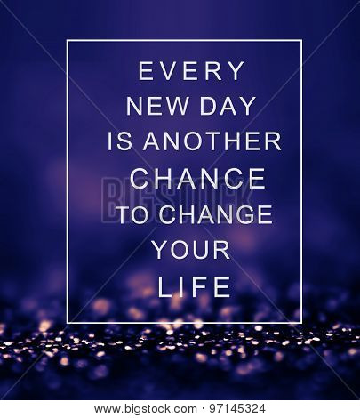 Inspirational Quote Over Abstract Background With Lights Every New Day Is Another Chance To Change Y