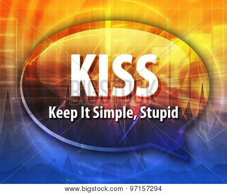word speech bubble illustration of business acronym term KISS Keep It Simple, Stupid