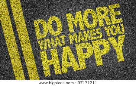 Do More What Makes You Happy written on the road