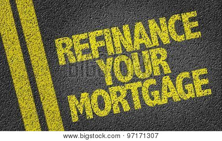 Refinance Your Mortgage written on the road