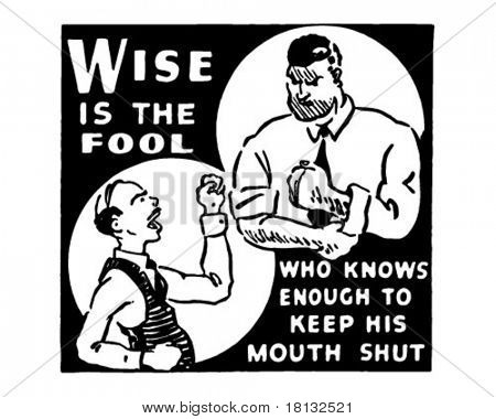 Wise Is The Fool Who Knows Enough To Keep His Mouth Shut - Retro Ad Art Banner