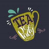 Unique Hand Lettering Quote. Colorful Vintage Poster With Inscription Tea Party, Drawn On Dark Backg poster