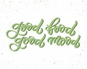 Hand Drawn Lettering Card. The Inscription: Good Food Good Mood. Perfect Design For Greeting Cards,  poster