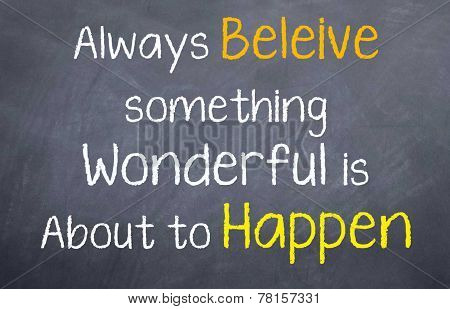 Always believe something wonderful is about to happen