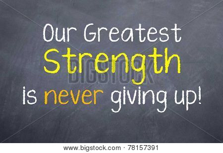 Greatest Strength is never giving up
