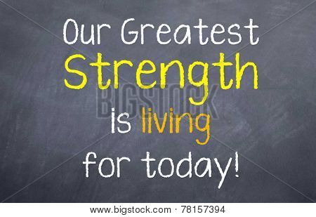 Greatest Strength is living